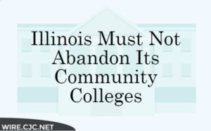 Illinois Must Not Abandon Its Community Colleges